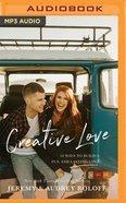 Creative Love: 10 Ways to Build a Fun and Lasting Love (Unabridged Mp3) CD