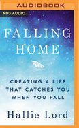 Falling Home: Creating a Life That Catches You When You Fall (Unabridged Mp3) CD