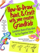How to Draw, Paint & Craft With Your Creative Grandkids Paperback