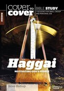 Haggai - Motivating God's People (Cover To Cover Bible Study Guide Series) Paperback