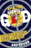 Outstanding Operations (Amazing Agents Of God Series) Paperback