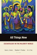 All Things New: Eschatology in the Majority World Paperback