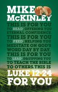 Luke 12-24 For You: For Reading, For Feeding, For Leading (God's Word For You Series) Hardback