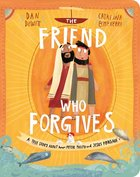 Friend Who Forgives, The: A True Story About How Peter Failed and Jesus Forgave (Tales That Tell The Truth Series) Board Book
