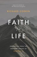 Faith For Life: Inspiration From the Ordinary Heroes of Hebrews 11 Pb (Smaller)