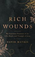 Rich Wounds: The Countless Treasures of the Life, Death, and Triumph of Jesus Paperback