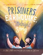 Prisoners, the Earthquake and the Midnight Song Board Book, The: A True Story About How God Uses People to Save People (Tales That Tell The Truth Seri Board Book