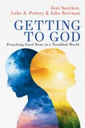Getting to God: Preaching Good News in a Troubled World Paperback