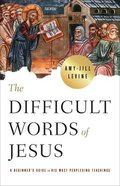 The Difficult Words of Jesus: A Beginner's Guide to His Most Perplexing Teachings Paperback