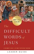 The Difficult Words of Jesus: A Beginner's Guide to His Most Perplexing Teachings (Leader Guide) Paperback