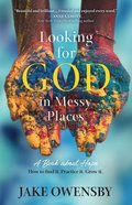 Looking For God in Messy Places: A Book About Hope Paperback