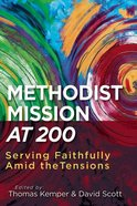 Serving Faithfully Amid the Tensions: Methodist Mission At 200 Paperback