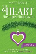 The Heart That Grew Three Sizes: Find the True Meaning of Christmas in the Grinch (Youth Study Book) Paperback