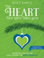 The Heart That Grew Three Sizes: Find the True Meaning of Christmas in the Grinch (Children's Leader Guide) Paperback