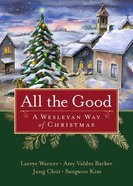 All the Good: A Wesleyan Way of Christmas Paperback