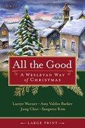 All the Good: A Wesleyan Way of Christmas (Large Print) Paperback