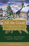 All the Good: A Wesleyan Way of Christmas (Leader Guide) Paperback
