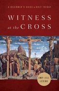 Witness At the Cross: A Beginner's Guide to Holy Friday Paperback