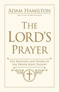 The Lord's Prayer: The Meaning and Power of the Prayer Jesus Taught Hardback