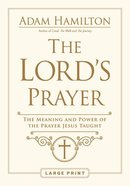 The Lord's Prayer: The Meaning and Power of the Prayer Jesus Taught (Large Print) Paperback