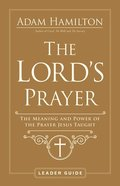 The Lord's Prayer: The Meaning and Power of the Prayer Jesus Taught (Leader Guide) Paperback