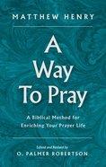 A Way to Pray: A Biblical Method For Enriching Your Prayer Life Hardback