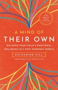 A Mind of Their Own: Building Your Child's Emotional Wellbeing in a Post-Pandemic World Paperback