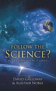 Follow the Science: But Be Wary Where It Leads Paperback