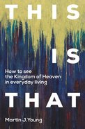 This is That: How to See the Kingdom of Heaven in Everyday Living Paperback