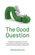 The Good Question: Is Goodness Essential Or a Luxury? Paperback