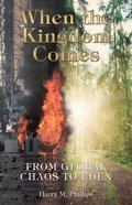 When the Kingdom Comes: From Global Chaos to Eden Paperback