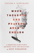 When Thoughts and Prayers Aren't Enough: A Shooting Survivor's Journey Into the Realities of Gun Violence Hardback