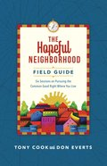 The Hopeful Neighborhood Field Guide: Six Sessions on Pursuing the Common Good Right Where You Live Paperback