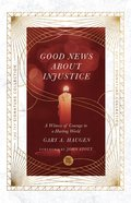 Good News About Injustice: A Witness of Courage in a Hurting World Paperback