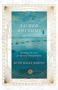 Sacred Rhythms: Arranging Our Lives For Spiritual Transformation Paperback