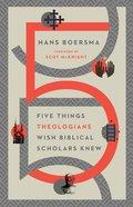 Five Things Theologians Wish Biblical Scholars Knew Paperback