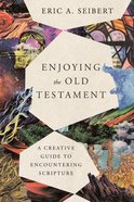 Enjoying the Old Testament: A Creative Guide to Encountering Scripture Paperback