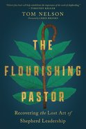 The Flourishing Pastor: Recovering the Lost Art of Shepherd Leadership (Made To Flourish Resources Series) Paperback