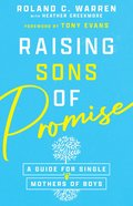 Raising Sons of Promise: A Guide For Single Mothers of Boys Paperback