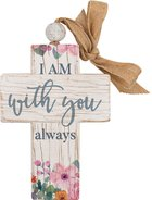 Cross: I Am With You Always, Pink Flowers (Fir, Embossed Elm) Homeware