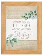 Framed Sign : Where You Go I'll Go, Where You Stay I'll Stay (Ruth 1:16) (Pine/Acrylic) (Vintage Praise Series) Homeware