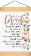 String Banner: For God So Loved the World Floral/Pink (Canvas/Pine) (John 3:16) Homeware
