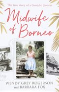 Midwife of Borneo: The True Story of a Geordie Pioneer Paperback
