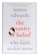 The Sanity of Belief: Why Faith Makes Sense Paperback