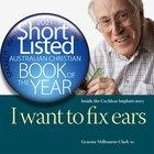 I Want to Fix Ears: Inside the Cochlear Implant Story Hardback