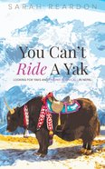 You Can't Ride a Yak: Looking For Yaks and Finding God's Call Paperback