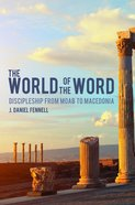The World of the Word: Discipleship From Moab to Macedonia Paperback