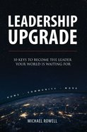 Leadership Upgrade: 10 Keys to Become the Leader Your World is Waiting For Paperback