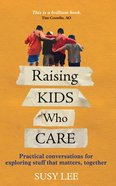 Raising Kids Who Care: Practical Conversations For Exploring Stuff That Matters, Together Paperback