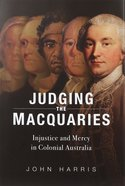 Judging the Macquaries: Injustice and Mercy in Colonial Australia Hardback